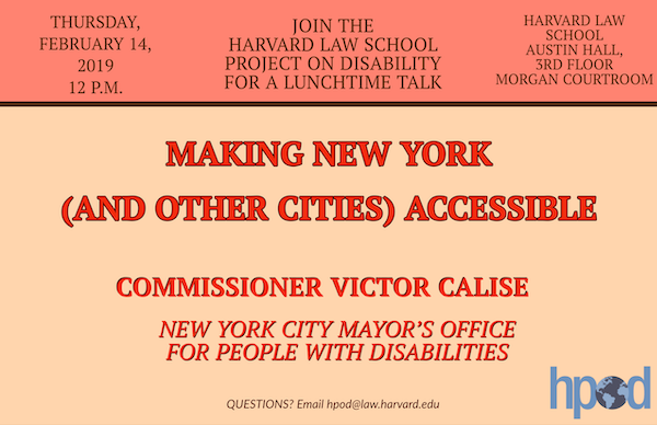 MAKING NEW YORK (AND OTHER CITIES) ACCESSIBLE  VICTOR CALISE COMMISSIONER, MAYOR'S OFFICE FOR PEOPLE WITH DISABILITIES JOIN HPOD FOR A LUNCHTIME TALK. Making New York (and other cities) Accessible. Victor Calise, Commissioner, NYC Mayor's Office for P