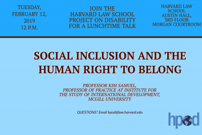 - Kim Samuel talk poster, blue with brown lettering that reads: JOIN HPOD FOR A LUNCHTIME TALK. Social Inclusion and the Human Right of Belonging. Professor Kim Samuel, Professor of Practice at Institute for the Study of International Development, McGill