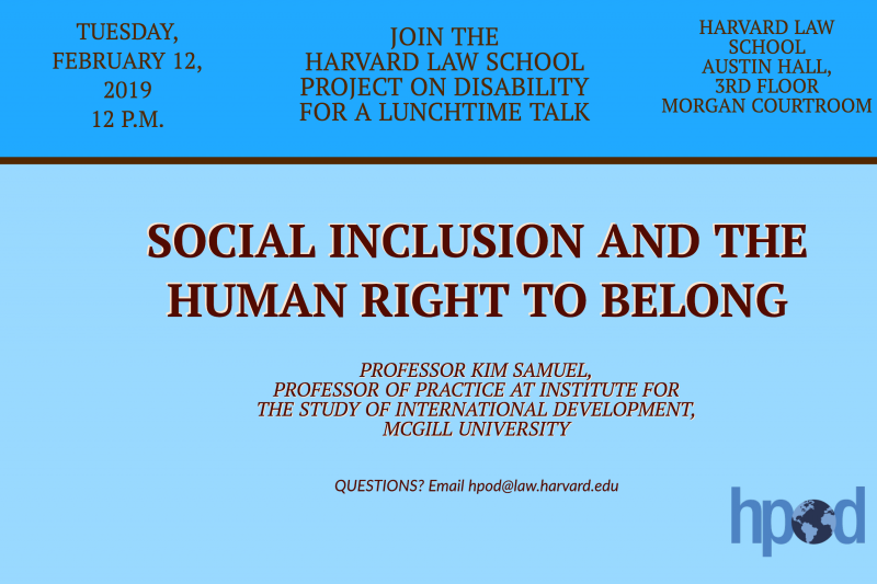Kim Samuel talk poster, blue with brown lettering that reads: JOIN HPOD FOR A LUNCHTIME TALK. Social Inclusion and the Human Right of Belonging. Professor Kim Samuel, Professor of Practice at Institute for the Study of International Development, McGill